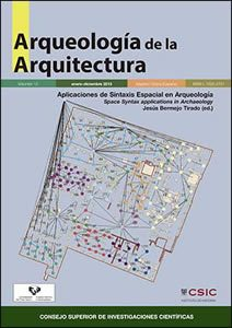 Aplicaciones de Sintaxis Espacial en Arqueologia - Space Syntax Applications in Archaeology by Jesús Bermejo Tirado