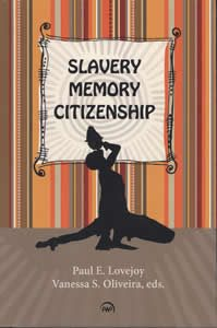 Slavery, Memory, Citizenship by Paul E. Lovejoy and Vanessa Oliveira