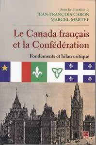 Le Canada français et la Confédération: Fondements et bilan critique avec Jean-François Caron by Marcel Martel