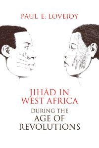 Paul E. Lovejoy - Jihad in West Africa During the Age of Revolutions