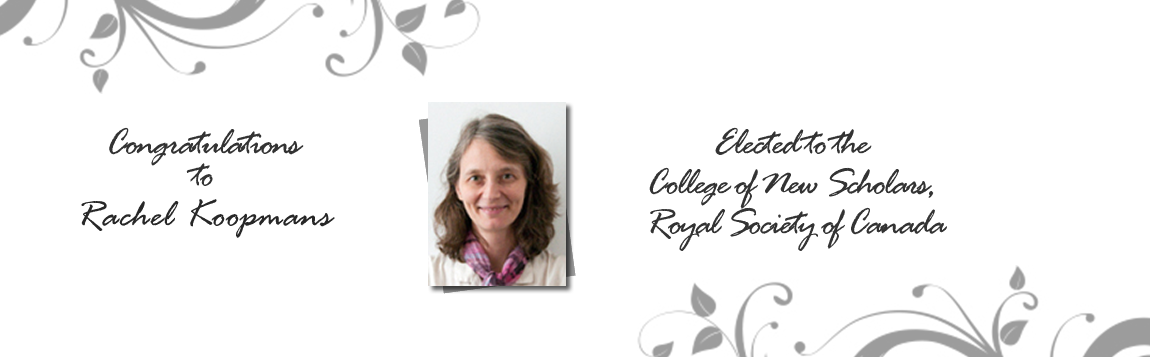 Congratulations to Rachel Koopmans, Elected to the College of New Scholars, Royal Society of Canada