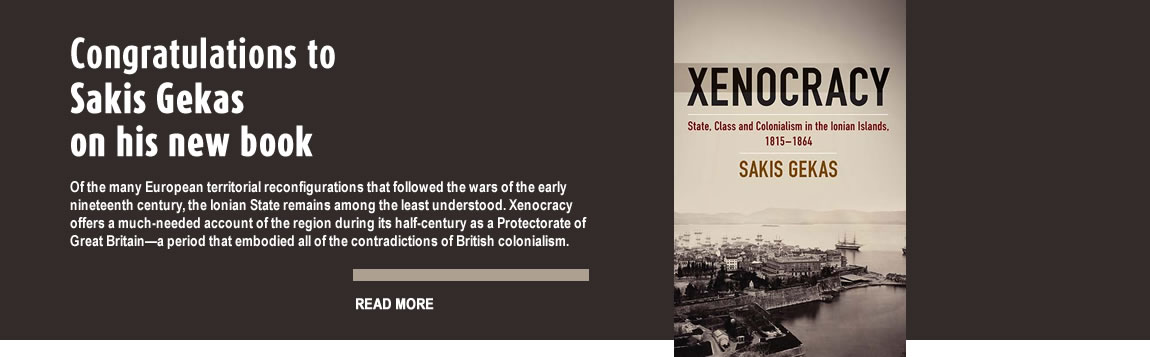 Congratulations to Sakis Gekas on the publication of Xenocracy: State, Class, and Colonialism in the Ionian Islands, 1815-1864