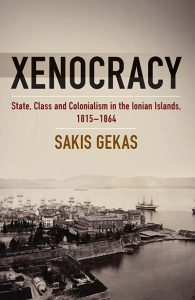 Xenocracy: State, Class, and Colonialism in the Ionian Islands, 1815-1864 by Sakis Gekas