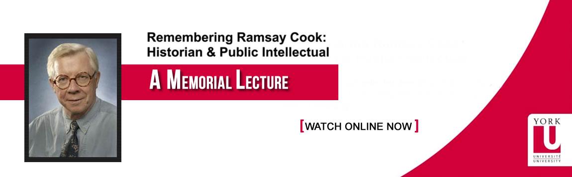 Remembering Ramsay Cook: A Memorial Lecture