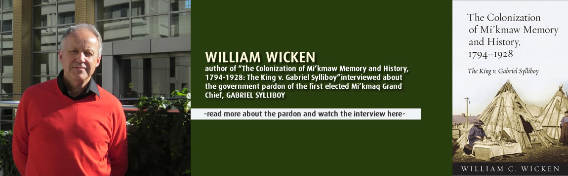 William Wicken interviewed about the government pardon of the first elected Mi'kmaq grand  chief, GABRIEL SYLLIBOY