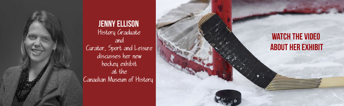 Jenny Ellison Curates Hockey Exhibit at the Canadian Museum of History