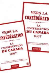 Vers La Confédération – La Construction Du Canada 1867
