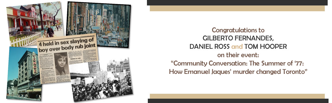 Congratulations to Gilberto Fernandes, Daniel Ross and Tom Hooper for yesterday's Community Conversation: The Summer of '77: How Emanuel Jaques' murder changed Toronto