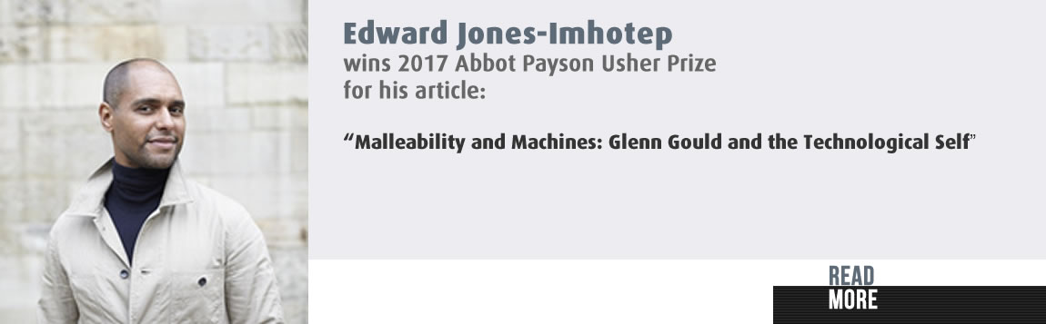 "Edward Jones-Imhotep wins 2017 Abbot Payson Usher Prize for his article: ""Malleability and Machines: Glenn Gould and the Technological Self"""