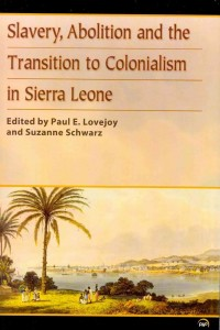 Slavery, Abolition and the Transition to Colonialism in Sierra Leone