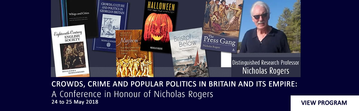 Crowds, Crime and Popular Politics in Britain and Its Empire: A Conference in Honour of Nicholas Rogers