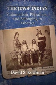 The Jews' Indian: Colonialism, Pluralism and Belonging in America