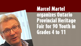 Marcel Martel organizes Ontario Provincial Heritage Fair for 90 You th in Grades 4 to 11