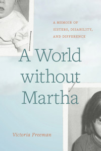 A World Without Martha: A Memoir of Sisters, Disability and Difference